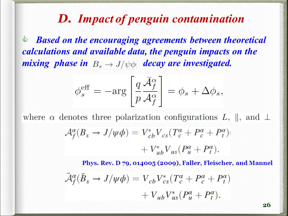 26 D. Impact of penguin contamination  Based on the encouraging agreements between theoretical calculations and available data, the penguin impacts o