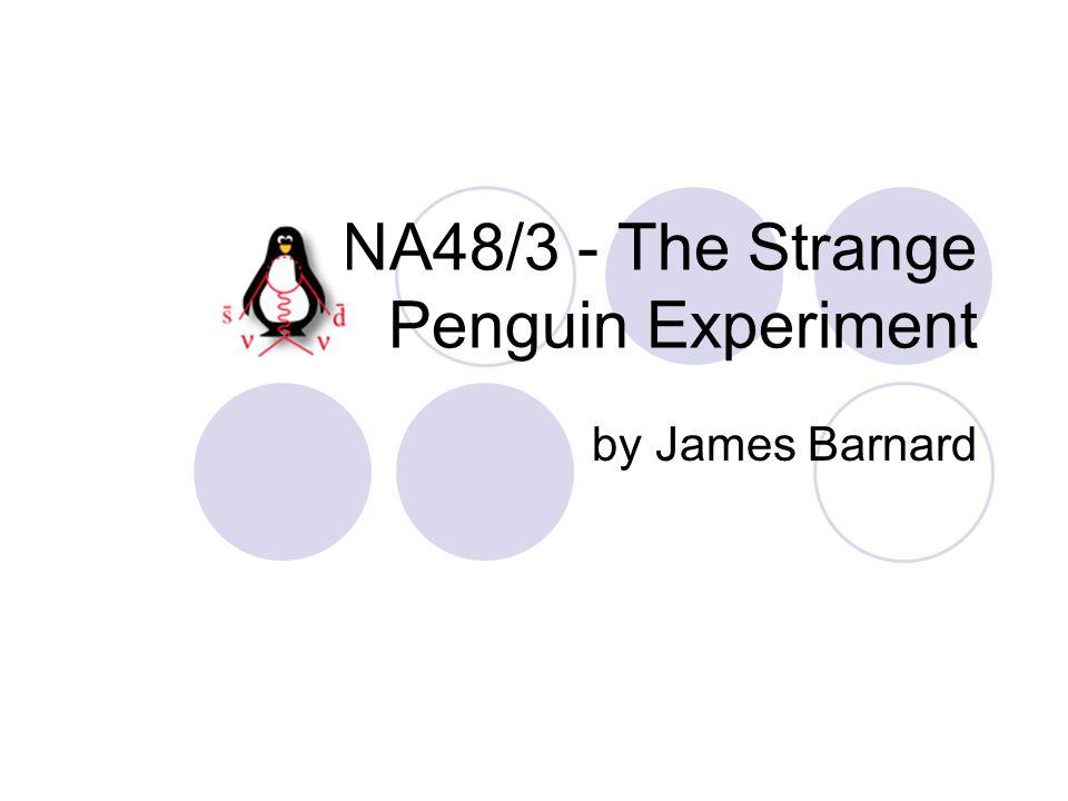 NA48/3 - The Strange Penguin Experiment by James Barnard