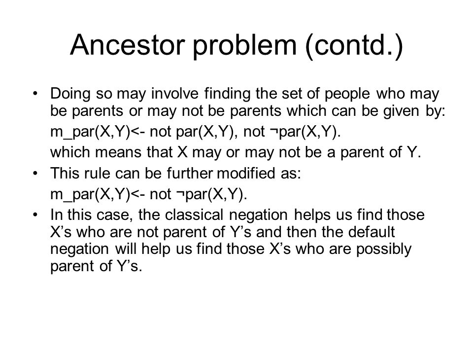 Ancestor problem (contd.) So, finally we can get the rule for not ancestors as: m_anc(X,Y)<-m_par(X,Y).