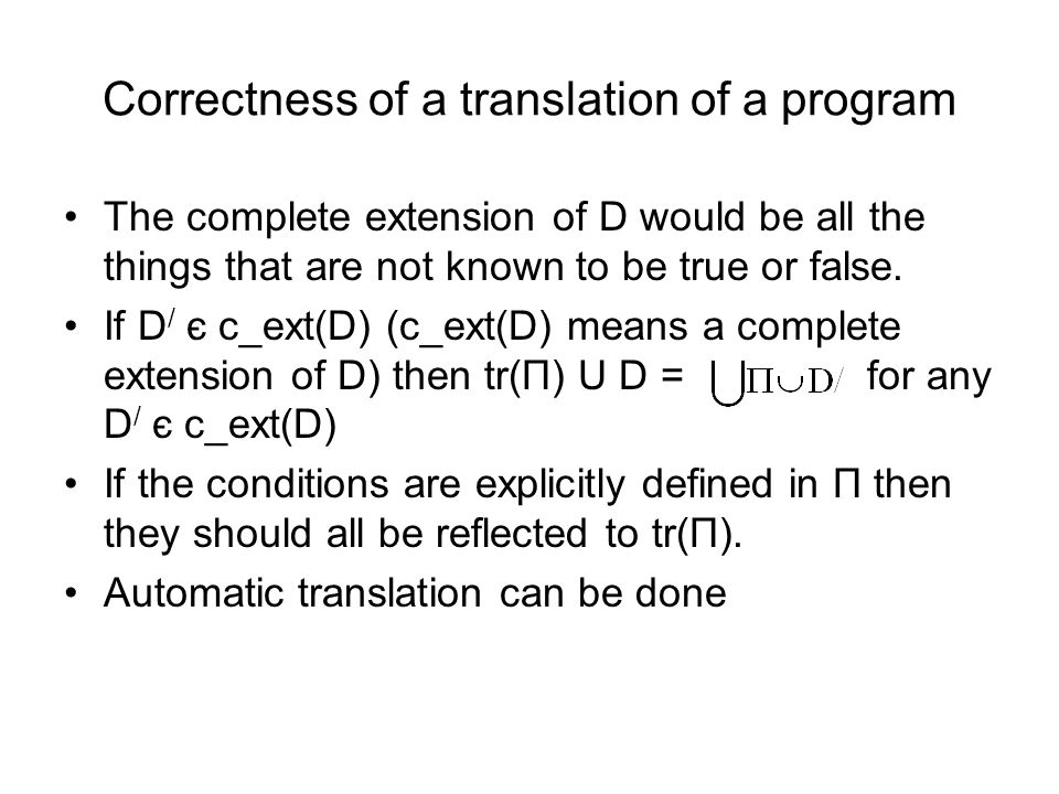 Correctness of a translation of a program The complete extension of D would be all the things that are not known to be true or false.