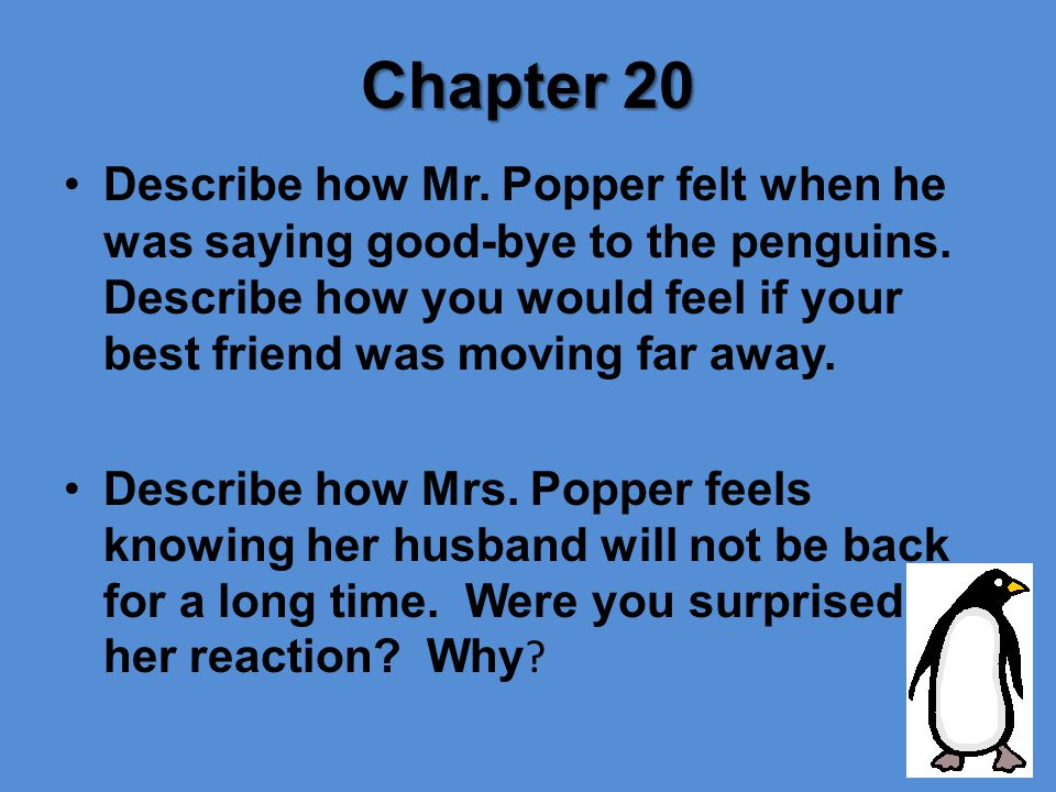 Chapter 20 Describe how Mr.Popper felt when he was saying good-bye to the penguins.