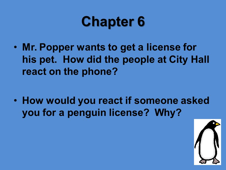 Chapter 6 Mr.Popper wants to get a license for his pet.