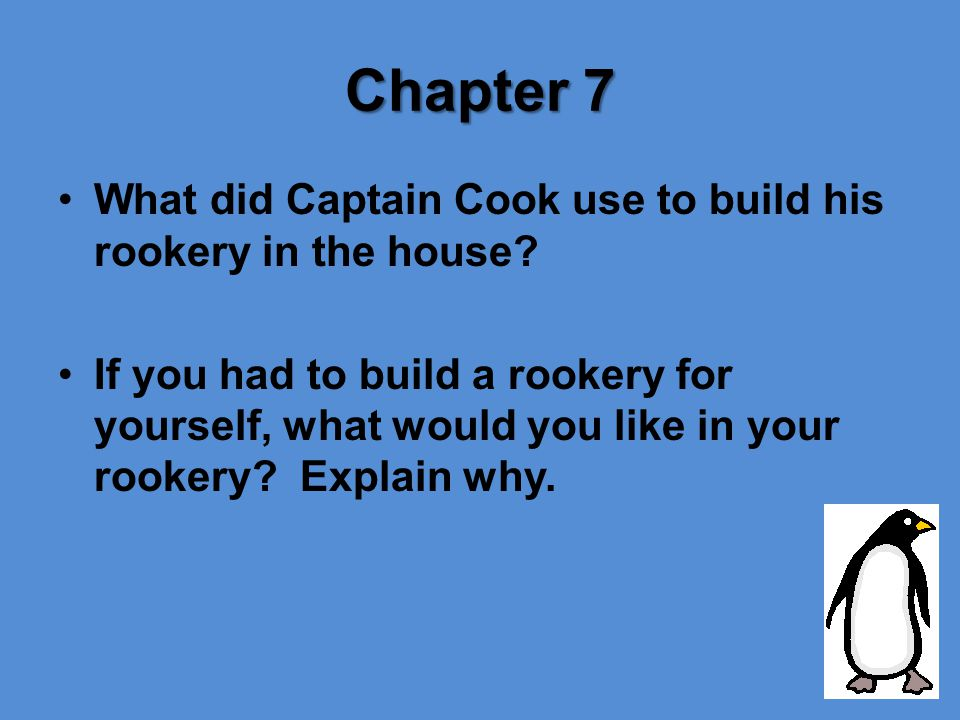 Chapter 7 What did Captain Cook use to build his rookery in the house.