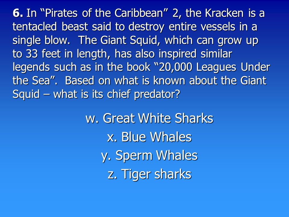 "6. In ""Pirates of the Caribbean"" 2, the Kracken is a tentacled beast said to destroy entire vessels in a single blow. The Giant Squid, which can grow"