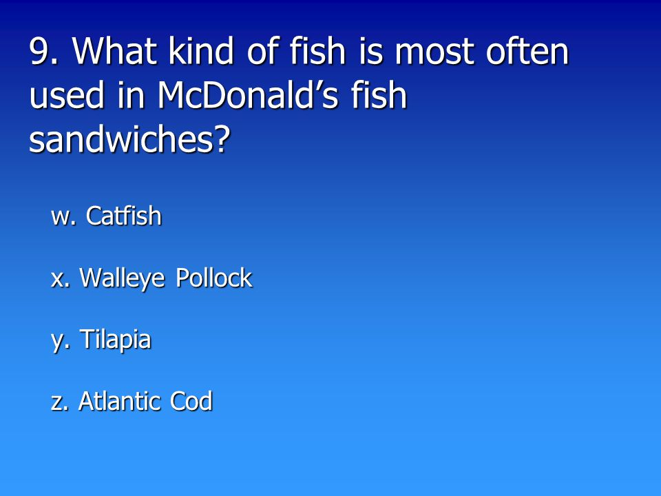 9. What kind of fish is most often used in McDonald's fish sandwiches.