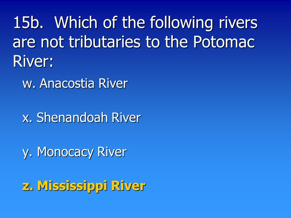 15b. Which of the following rivers are not tributaries to the Potomac River: w.