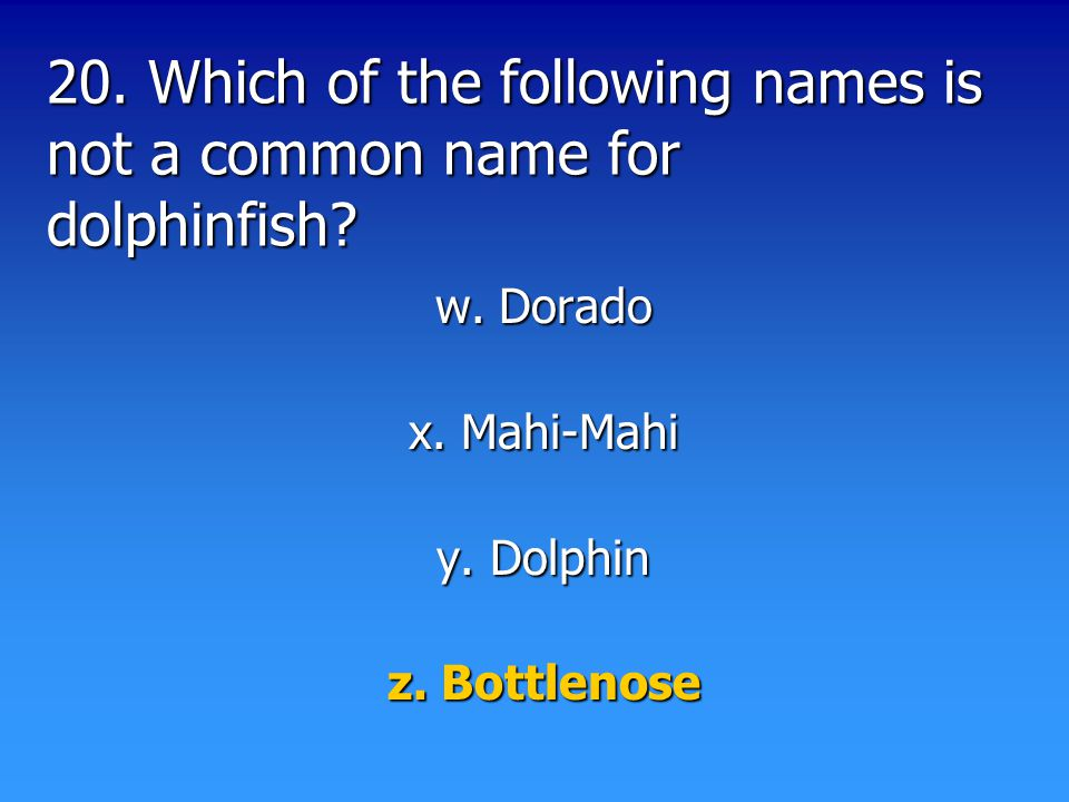 20. Which of the following names is not a common name for dolphinfish.