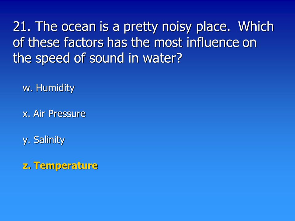 21. The ocean is a pretty noisy place.