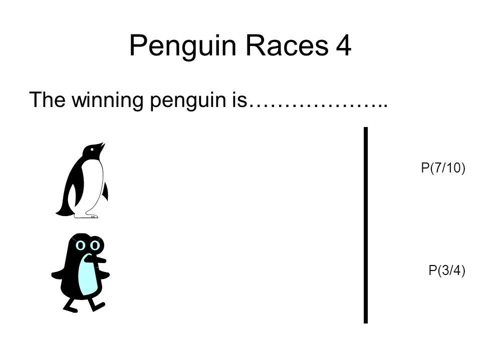 Penguin Races 3 The winning penguin is……………….. P(3/4) P(7/8)
