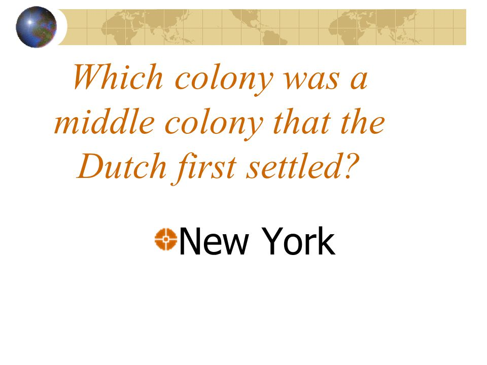 Which colony was a middle colony that the Dutch first settled New York