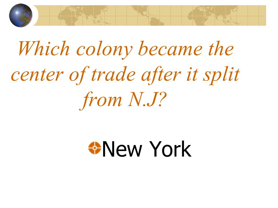 Which colony became the center of trade after it split from N.J? New York