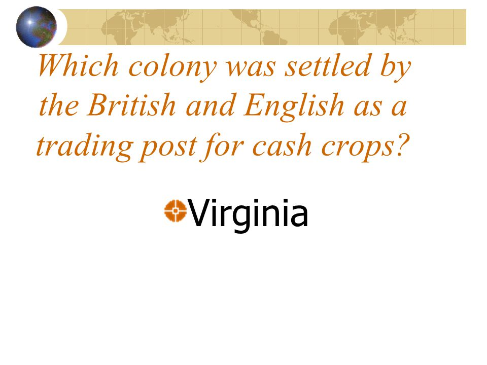 Which colony was settled by the British and English as a trading post for cash crops? Virginia