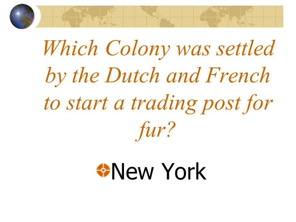 Which Colony was settled by the Dutch and French to start a trading post for fur New York