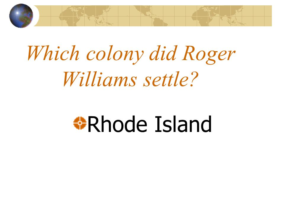 Which colony did Roger Williams settle? Rhode Island
