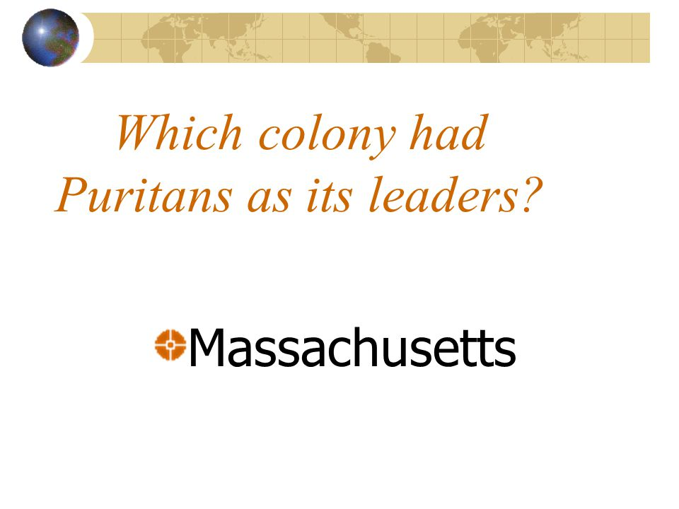 Which colony had Puritans as its leaders Massachusetts
