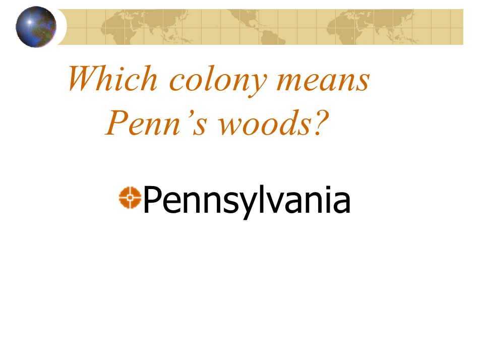 Which colony means Penn's woods Pennsylvania