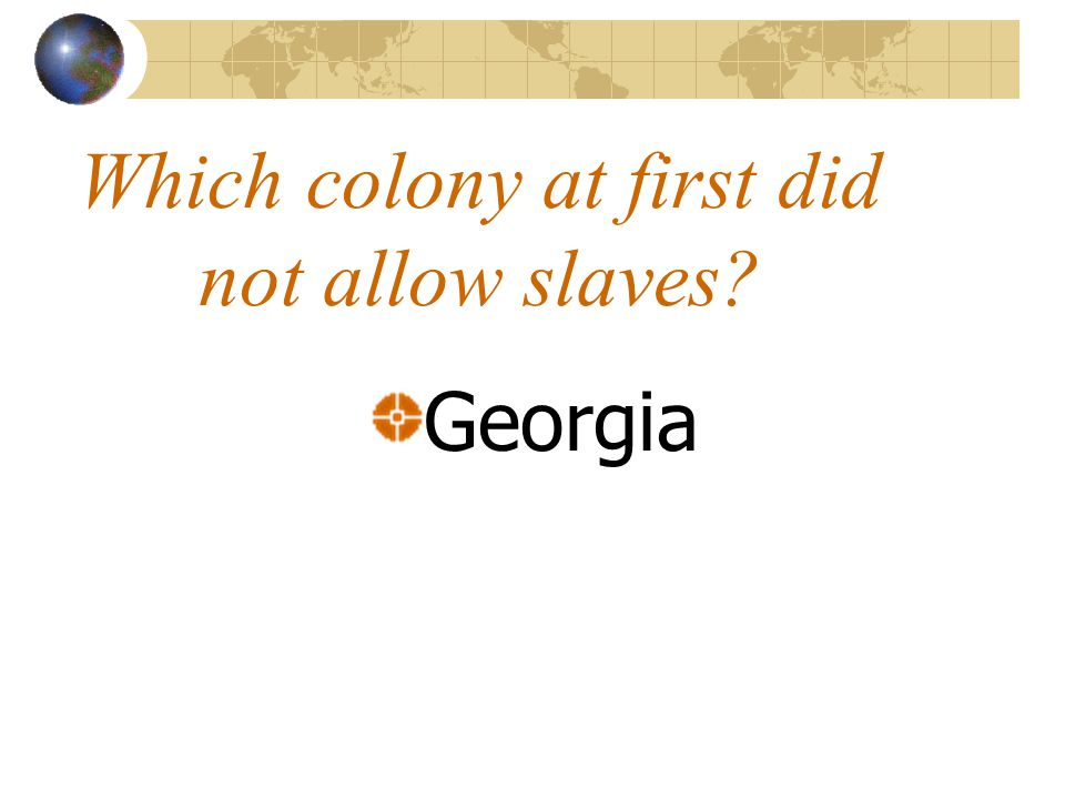 Which colony at first did not allow slaves? Georgia