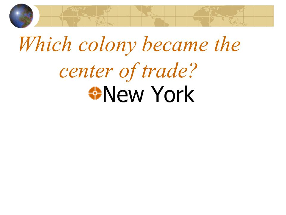 Which colony became the center of trade New York