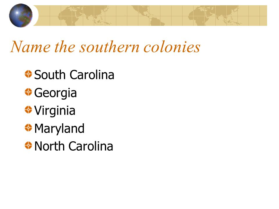 Name the southern colonies South Carolina Georgia Virginia Maryland North Carolina