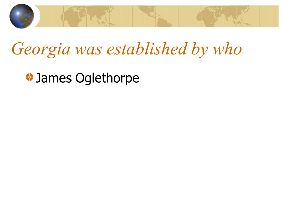 Georgia was established by who James Oglethorpe