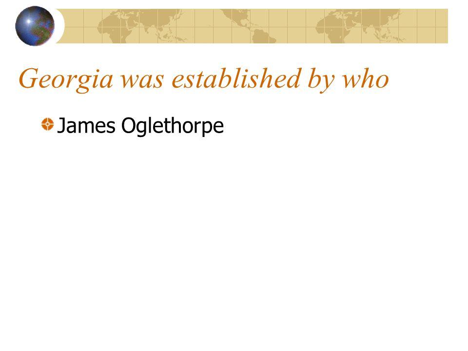 Georgia was established by who James Oglethorpe