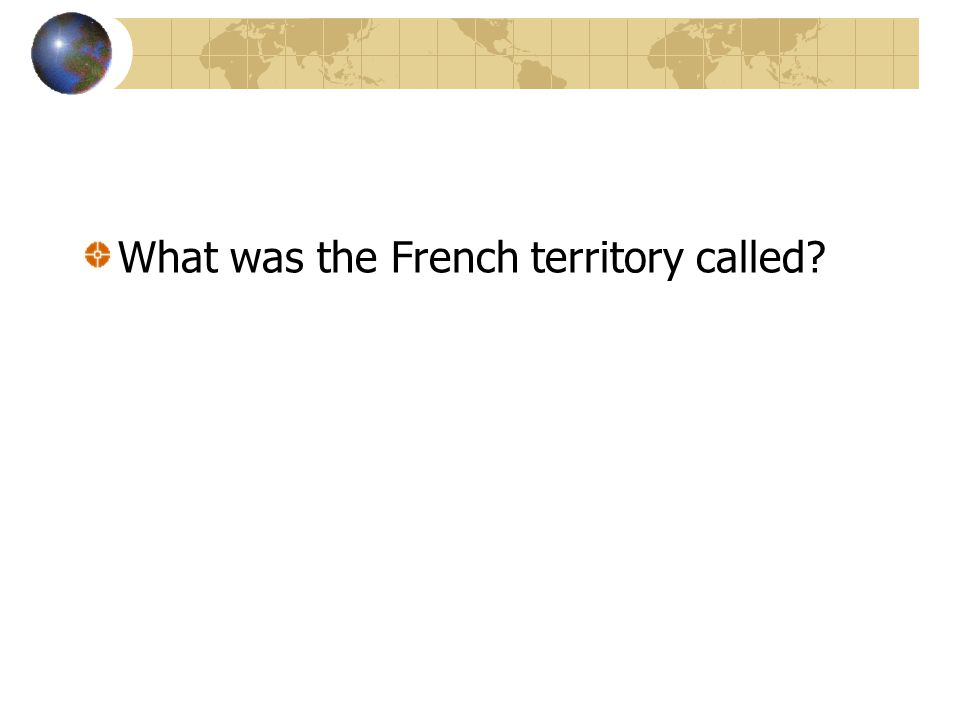 What was the French territory called?