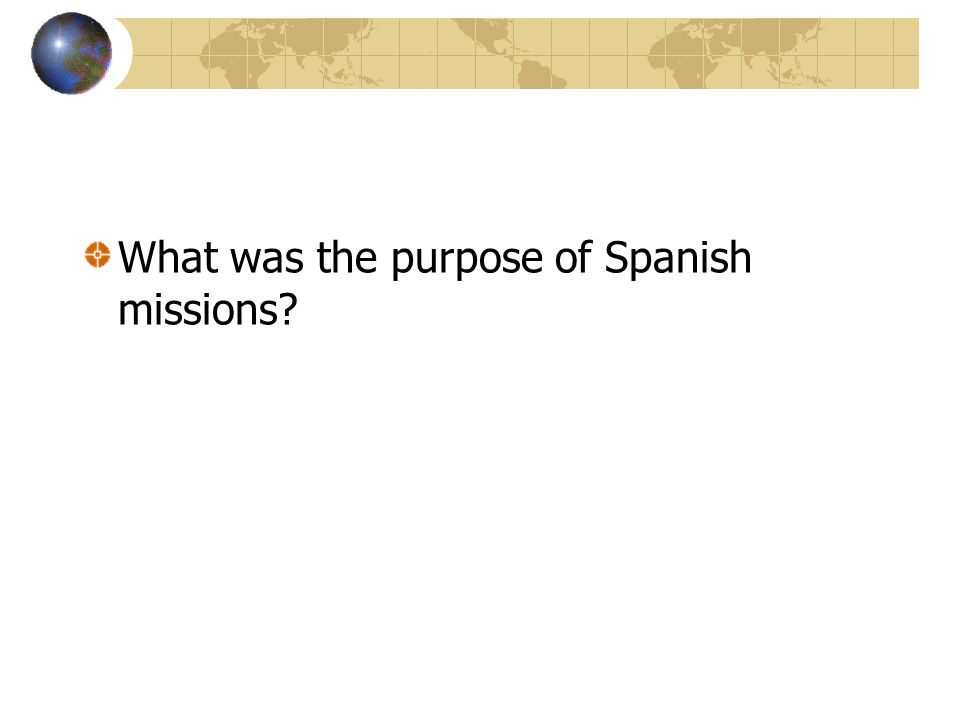 What was the purpose of Spanish missions?