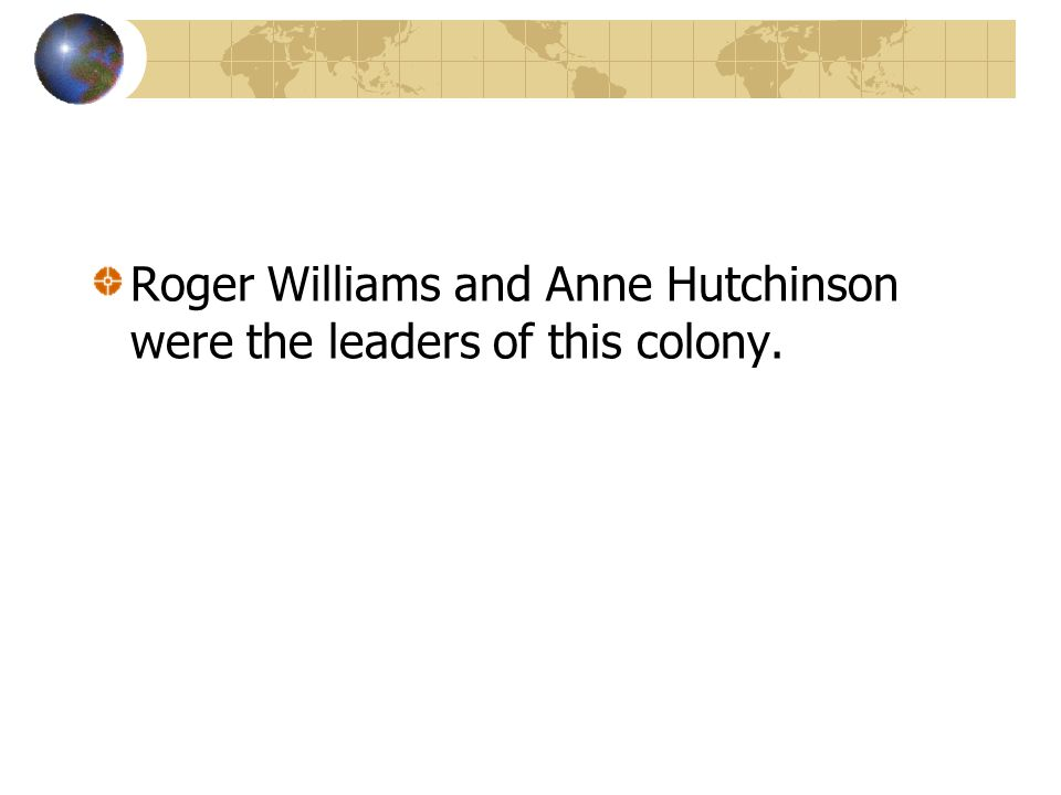Roger Williams and Anne Hutchinson were the leaders of this colony.
