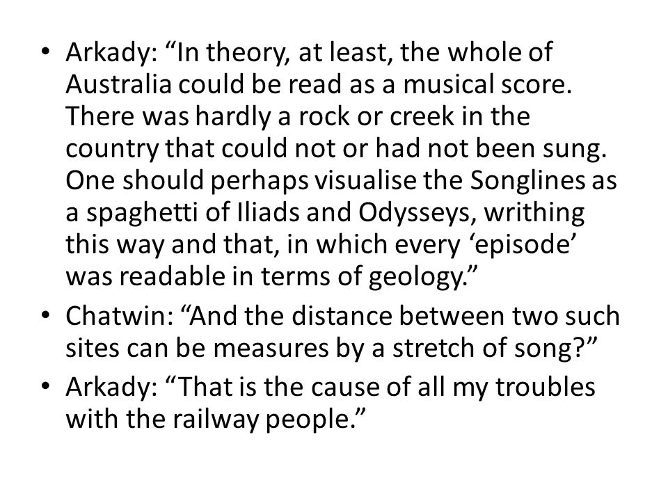 Arkady: In theory, at least, the whole of Australia could be read as a musical score.