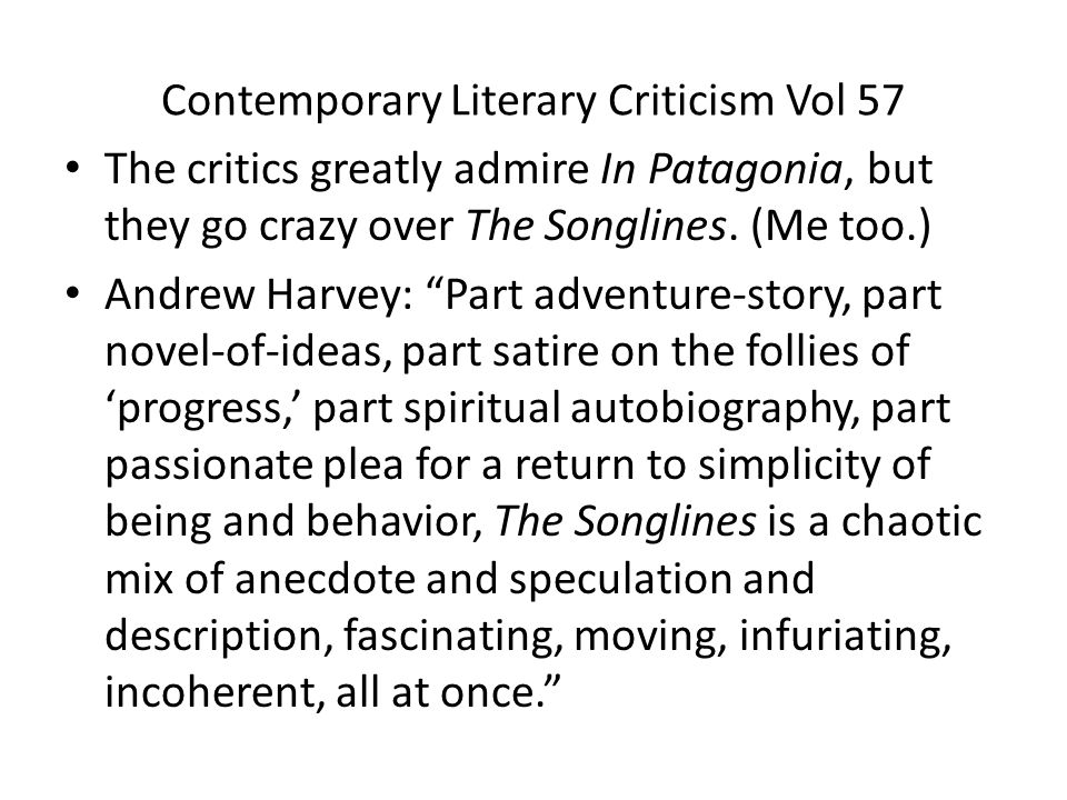 Contemporary Literary Criticism Vol 57 The critics greatly admire In Patagonia, but they go crazy over The Songlines.