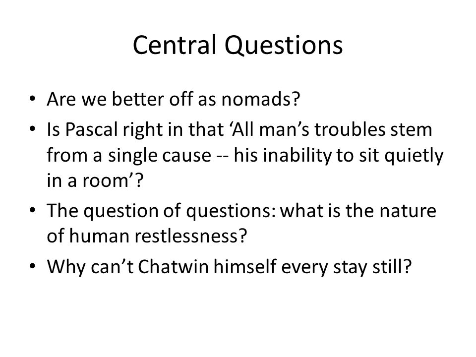 Central Questions Are we better off as nomads.