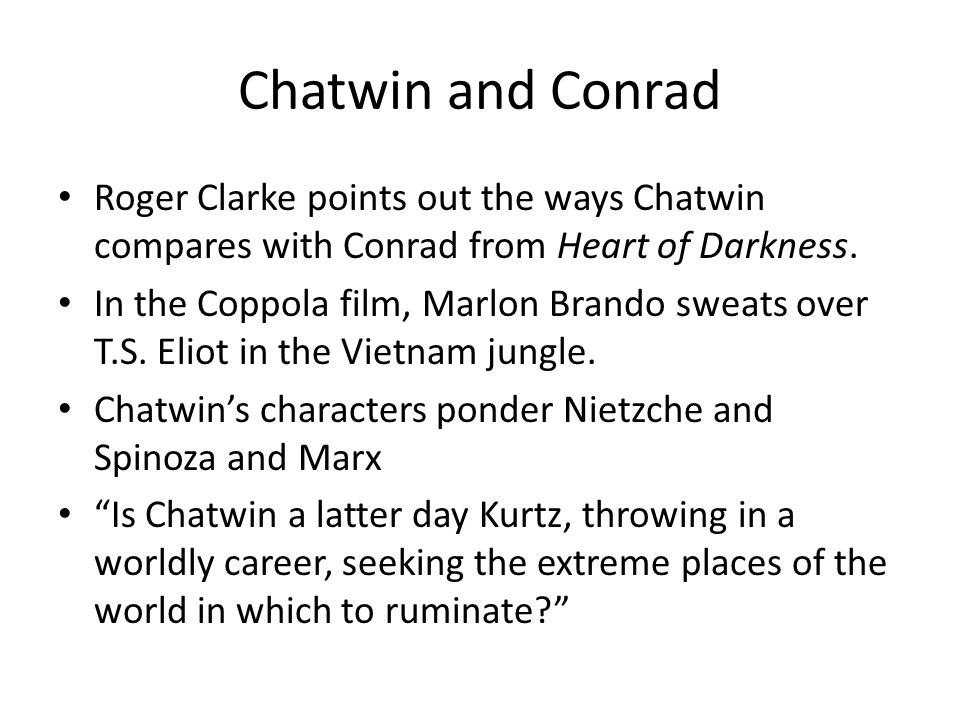 Chatwin and Conrad Roger Clarke points out the ways Chatwin compares with Conrad from Heart of Darkness. In the Coppola film, Marlon Brando sweats ove