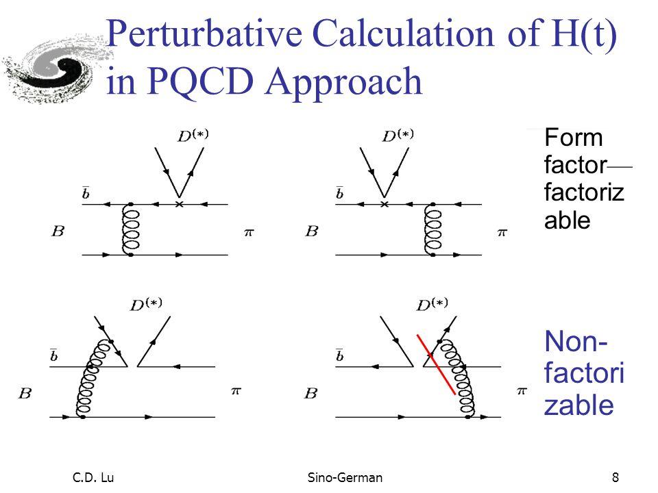 C.D. LuSino-German7 PQCD approach A ~ ∫d 4 k 1 d 4 k 2 d 4 k 3 Tr [ C(t)  B (k 1 )   (k 2 )   (k 3 ) H(k 1,k 2,k 3,t) ] exp{-S(t)}   (k 3 ) are