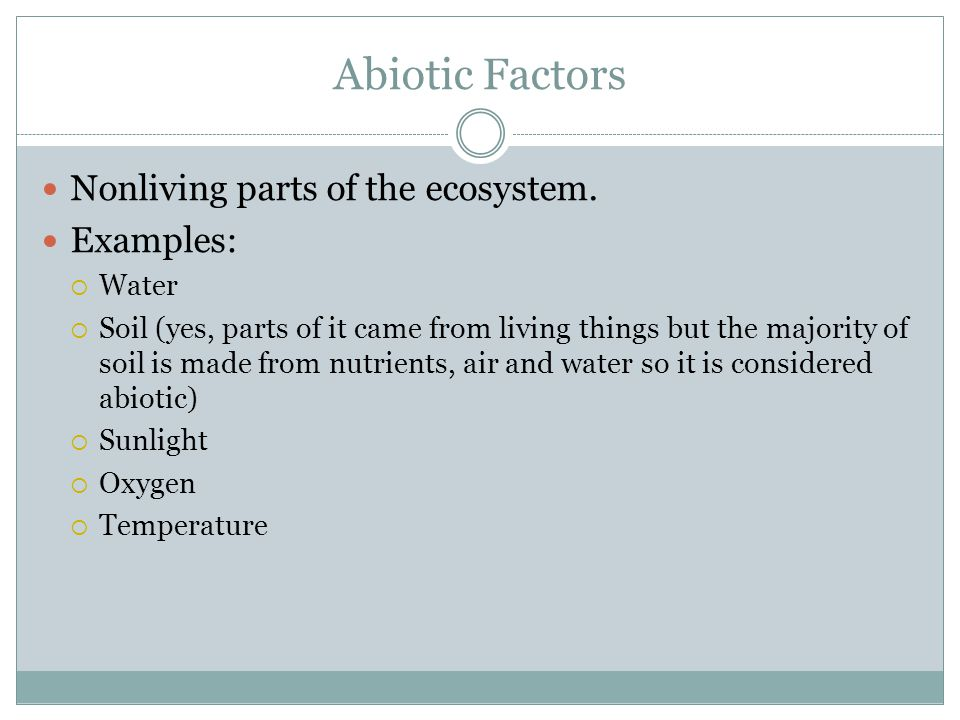 Abiotic Factors Nonliving parts of the ecosystem.