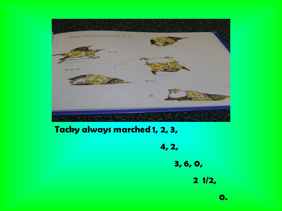 Tacky always marched 1, 2, 3, 4, 2, 3, 6, 0, 2 1/2, 0.