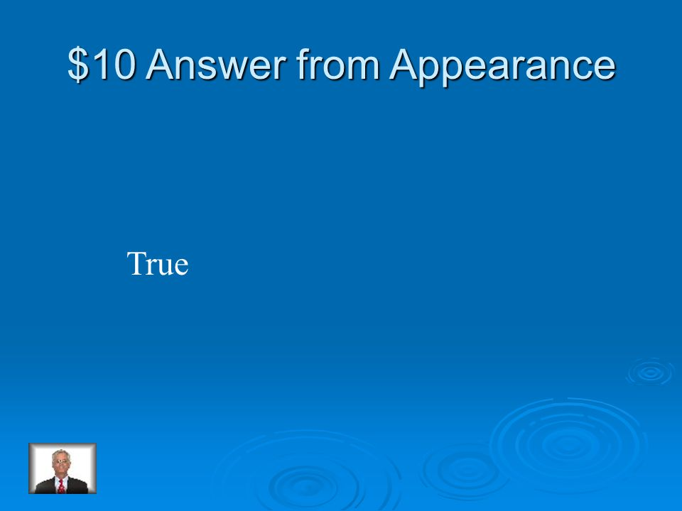 $10 Question from Appearance True or False: Penguins have feathers.