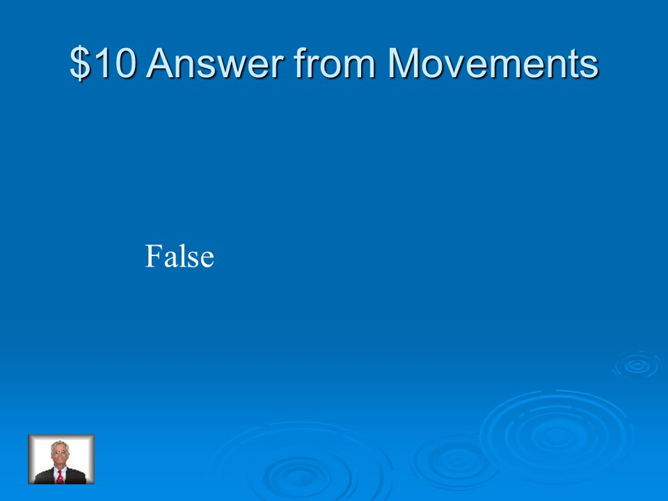 $10 Question from Movements True or False: Penguins are slow swimmers.