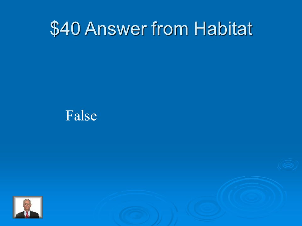 $40 Question from Habitat True or False: All penguins lay their eggs in nests.