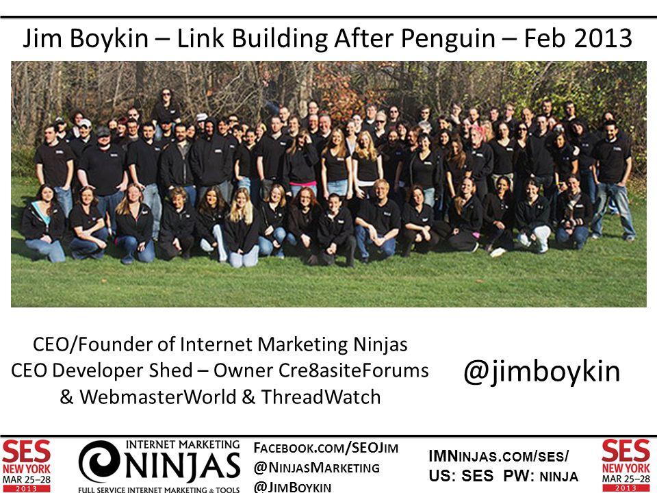 F ACEBOOK.COM /SEOJ IM @N INJAS M ARKETING @J IM B OYKIN IMN INJAS.