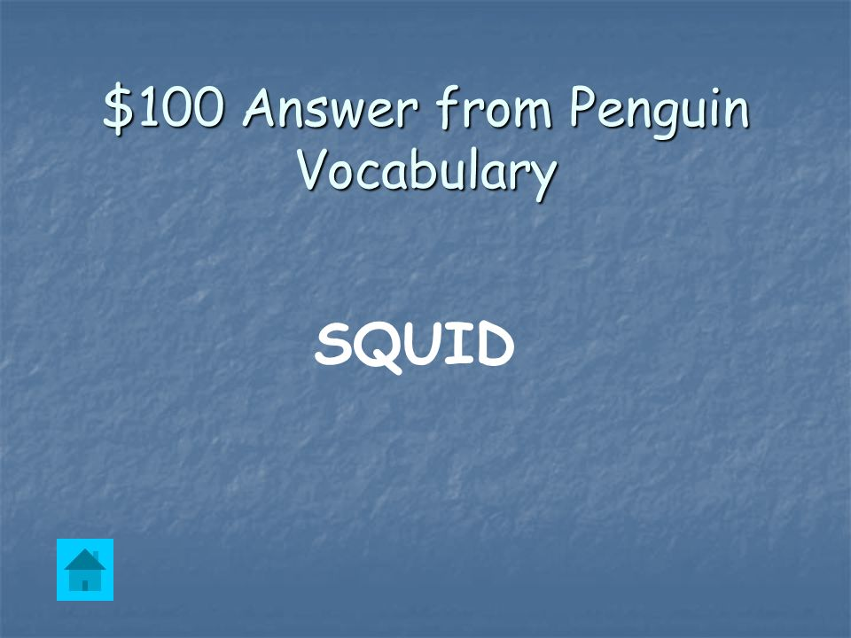 $100 Question from Penguin Vocabulary Penguins eat ____________.