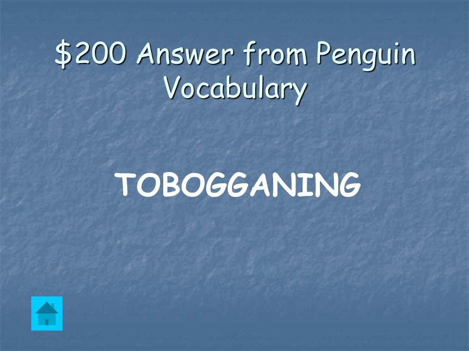 $200 Question from Penguin Vocabulary What is it called when penguins slide on their belly