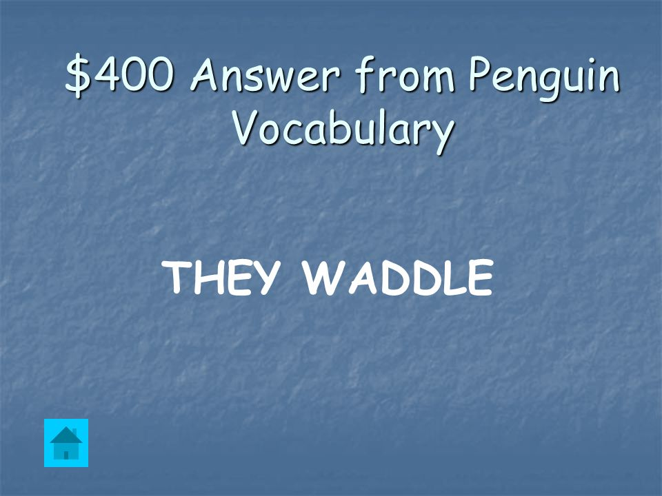 $400 Question from Penguin Vocabulary This is how penguins move around.