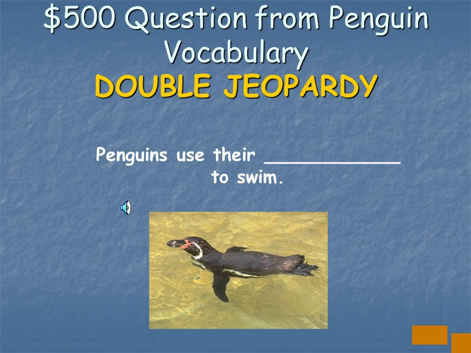 $400 Answer from Penguin Vocabulary THEY WADDLE