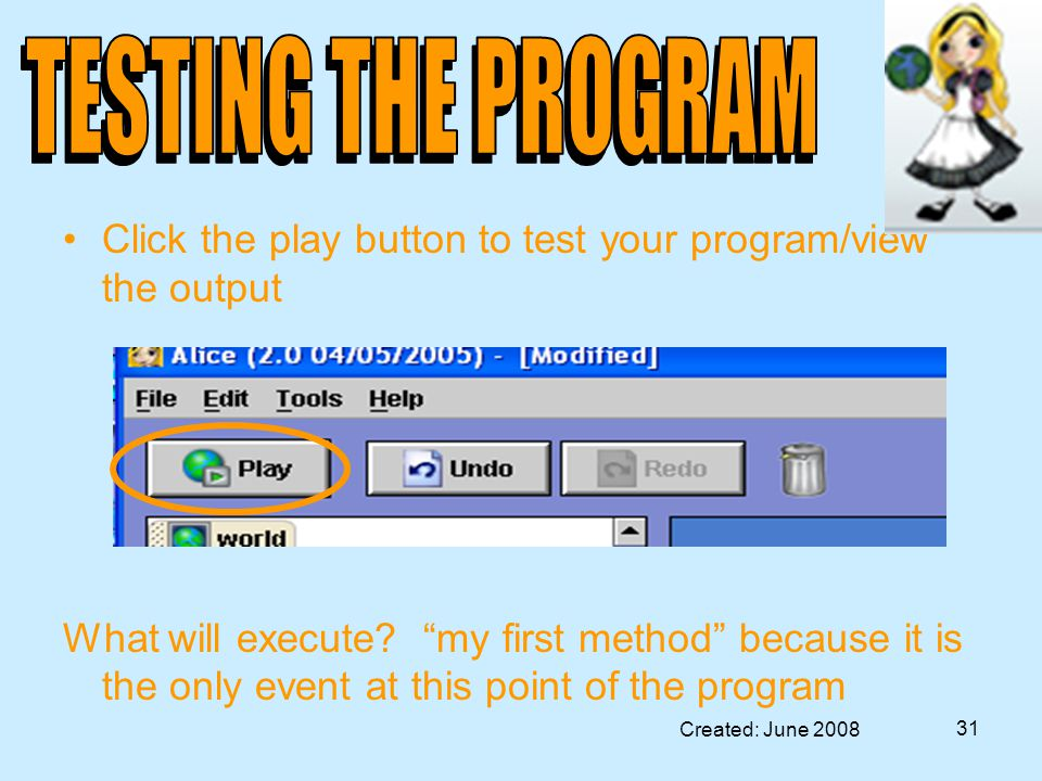 Created: June 2008 31 Click the play button to test your program/view the output What will execute.