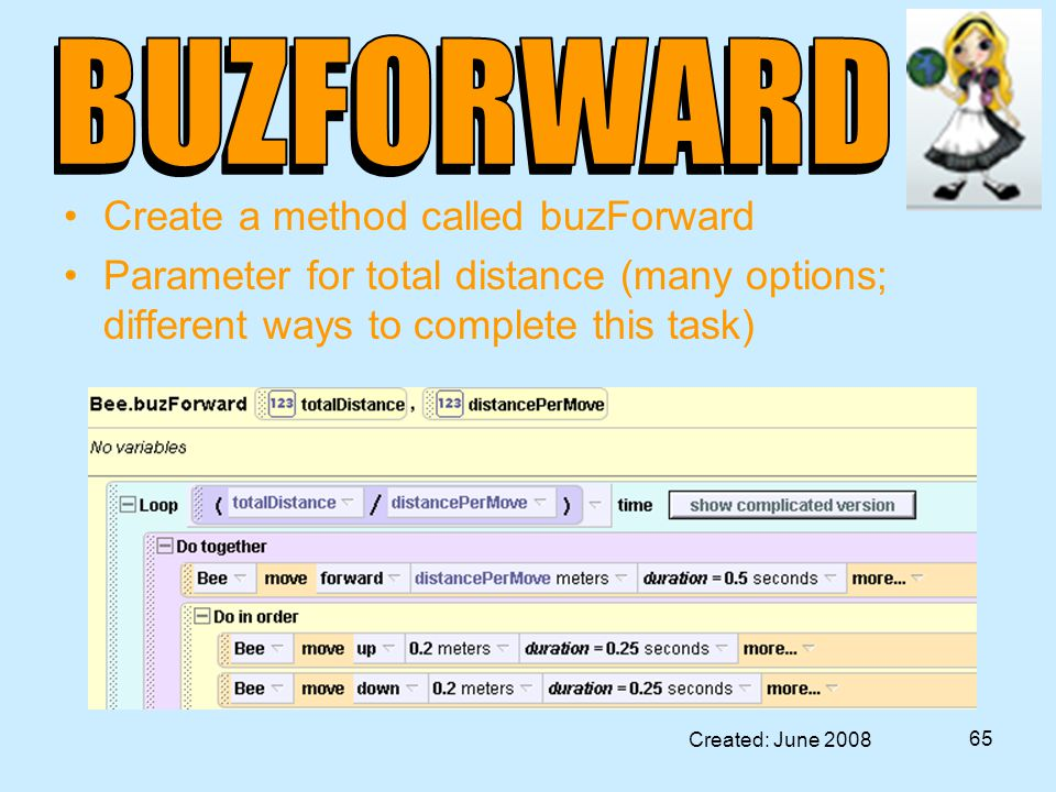 Created: June 2008 65 Create a method called buzForward Parameter for total distance (many options; different ways to complete this task)