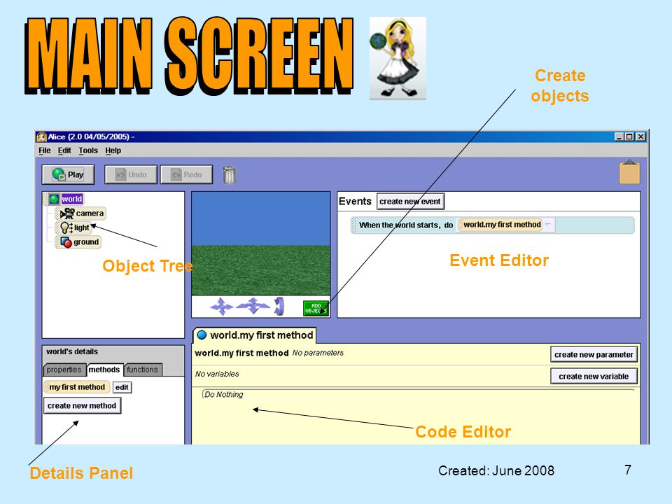 Created: June 2008 7 Create objects Code Editor Object Tree Details Panel Event Editor