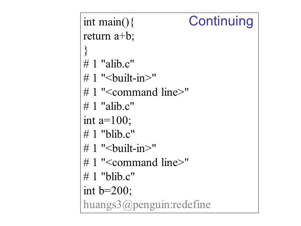 int main(){ return a+b; } # 1 alib.c # 1 # 1 alib.c int a=100; # 1 blib.c # 1 # 1 blib.c int b=200; huangs3@penguin:redefine Continuing