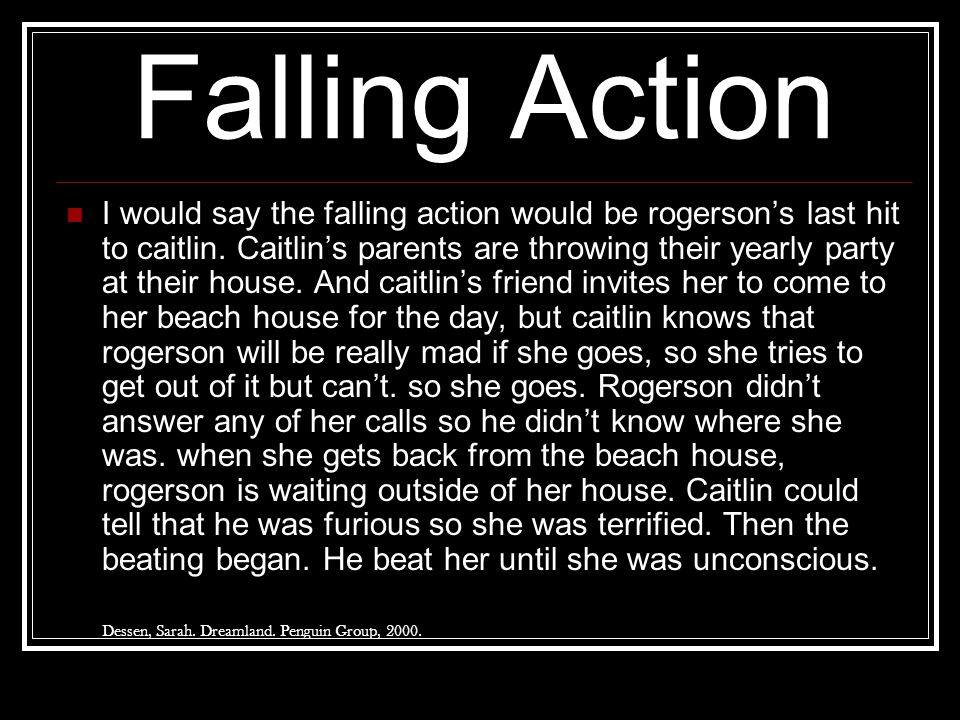 Falling Action I would say the falling action would be rogerson's last hit to caitlin. Caitlin's parents are throwing their yearly party at their hous