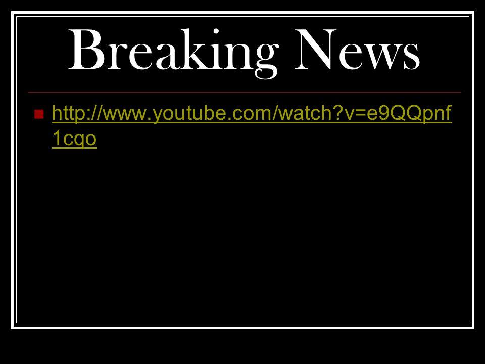 Breaking News http://www.youtube.com/watch?v=e9QQpnf 1cqo http://www.youtube.com/watch?v=e9QQpnf 1cqo