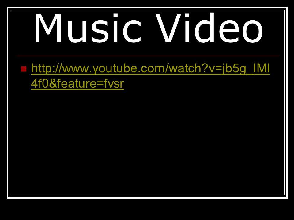 Music Video http://www.youtube.com/watch?v=jb5g_lMI 4f0&feature=fvsr http://www.youtube.com/watch?v=jb5g_lMI 4f0&feature=fvsr